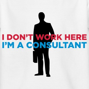 I do not work. I am a business consultant. Shirts - Kids' T-Shirt