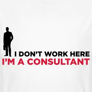 I do not work. I am a business consultant. T-Shirts - Men's Organic T-shirt