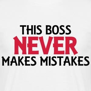 This boss never makes mistakes T-Shirts - Männer T-Shirt