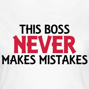 This boss never makes mistakes T-Shirts - Frauen T-Shirt