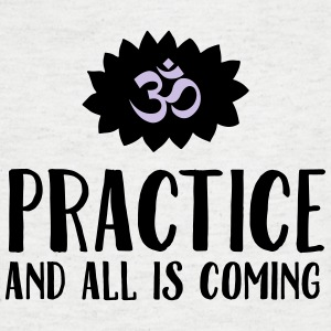 Practice And All Is Coming T-Shirts - Männer T-Shirt mit V-Ausschnitt