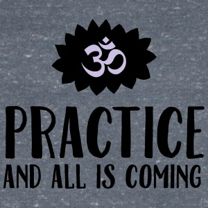 Practice And All Is Coming T-Shirts - Men's V-Neck T-Shirt