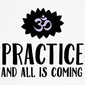 Practice And All Is Coming T-Shirts - Männer Kontrast-T-Shirt