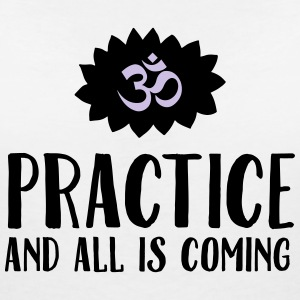 Practice And All Is Coming T-shirts - Vrouwen T-shirt met V-hals