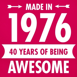 Made in 1976 - 40 Years Of Being Awesome T-shirts - Vrouwen T-shirt
