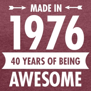 Made in 1976 - 40 Years Of Being Awesome Tee shirts - T-shirt Femme à manches retroussées