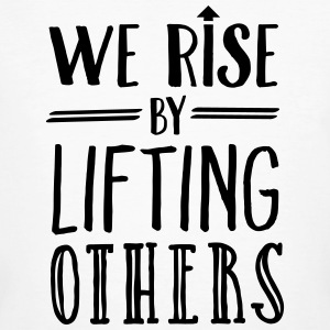 We Rise By Lifting Others T-Shirts - Männer Bio-T-Shirt