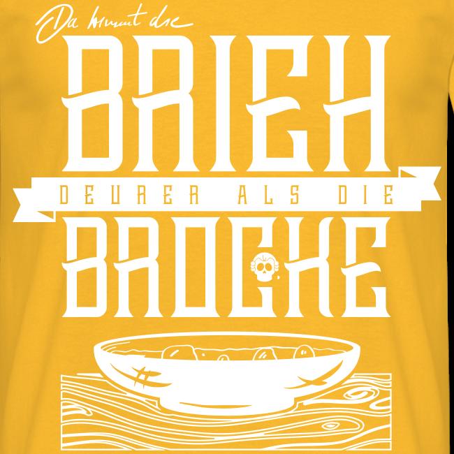 Da kimm die Brie deurer als die Brocke