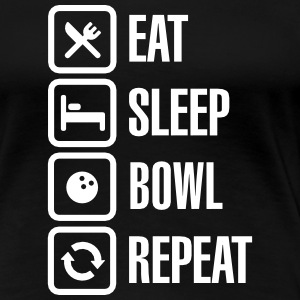 Eat - sleep - bowl - repeat (Bowlen) T-shirts - Vrouwen Premium T-shirt