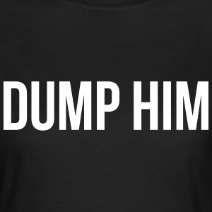 Dump him T-shirts - Vrouwen T-shirt