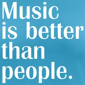 music is better than people T-Shirts - Women's Breathable T-Shirt