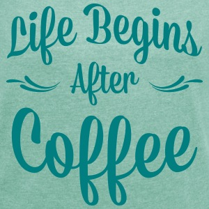 LIFE BEGINS AFTER COFFEE WOMEN T-SHIRT - Women's T-shirt with rolled up sleeves