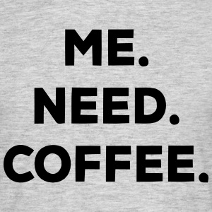 I. NEED. COFFEE. T-Shirts - Men's T-Shirt