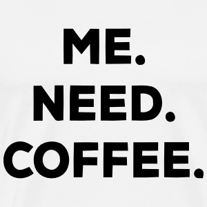 I. NEED. COFFEE. Tee shirts - T-shirt Premium Homme