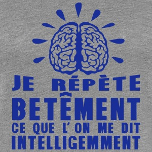 repete betement dit intelligemment Tee shirts - T-shirt Premium Femme