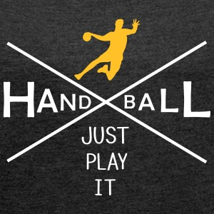 Handball - Just play it T-Shirts - Frauen T-Shirt mit gerollten Ärmeln