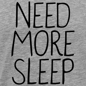 NEED MORE SLEEP! T-Shirts - Men's Premium T-Shirt