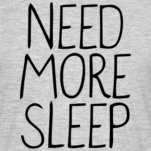 NEED MORE SLEEP! T-skjorter - T-skjorte for menn