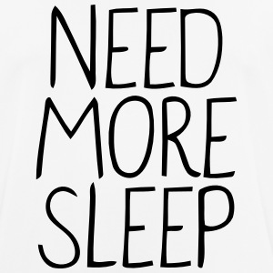 NEED MORE SLEEP! T-shirts - mannen T-shirt ademend