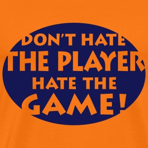 Don't hate the Player Game Spiel Hass - Männer Premium T-Shirt