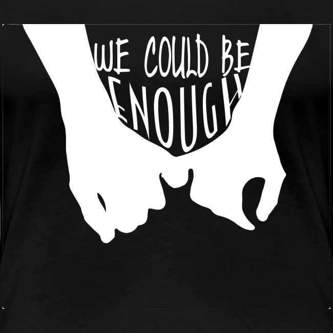 We Could Be Enough Home Women's Shirt
