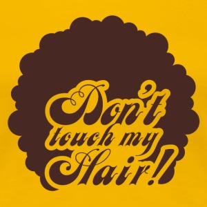 Don't touch my Hair! T-Shirts - Frauen Premium T-Shirt