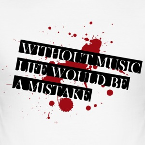 Without music life would be a mistake - Männer Slim Fit T-Shirt