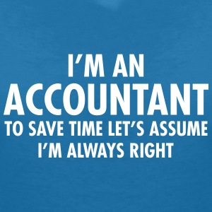 I'm An Accountant - To Save Time Let's Assume... T-Shirts - Women's V-Neck T-Shirt