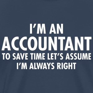 I'm An Accountant - To Save Time Let's Assume... T-shirts - Mannen Premium T-shirt