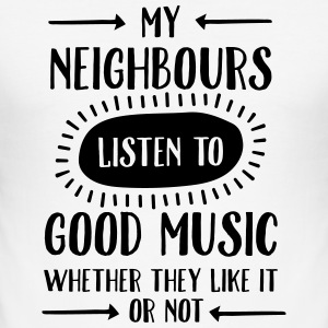 My Neighbours Listen To ... T-Shirts - Men's Slim Fit T-Shirt