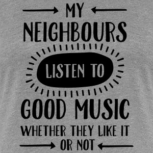 My Neighbours Listen To ... Camisetas - Camiseta premium mujer