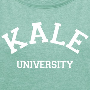 Kale University T-Shirts - Women's T-shirt with rolled up sleeves