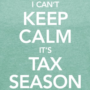 I Can't Keep Calm It's Tax Season T-Shirts - Women's T-shirt with rolled up sleeves
