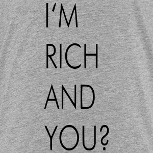 I'M RICH AND YOU? Shirts - Kinderen Premium T-shirt