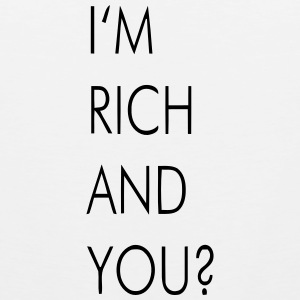 I'M RICH AND YOU? Tank Tops - Men's Premium Tank Top