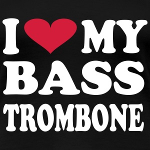 I Love my bass trombone T-Shirts - Women's Premium T-Shirt