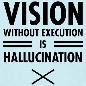 Vision Without Execution Is Hallucination T-Shirts - Men's T-Shirt
