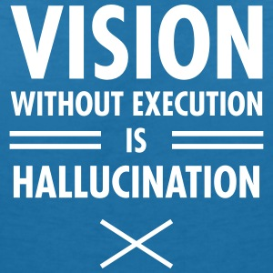 Vision Without Execution Is Hallucination T-Shirts - Women's V-Neck T-Shirt