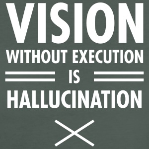 Vision Without Execution Is Hallucination T-Shirts - Frauen Bio-T-Shirt