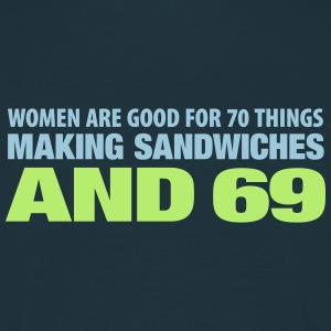 Women are good for 70 things. Macho Chauvi - Männer T-Shirt