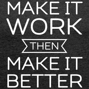 Make It Work Then Make It Better T-Shirts - Women's T-shirt with rolled up sleeves