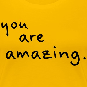 you are amazing - Maglietta Premium da donna