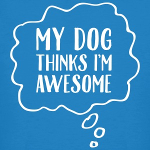 My Dog Thinks I'm Awesome Camisetas - Camiseta ecológica hombre