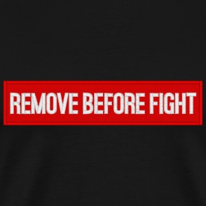 Remove before fight - Männer Premium T-Shirt