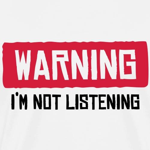 warning I'm not listening
