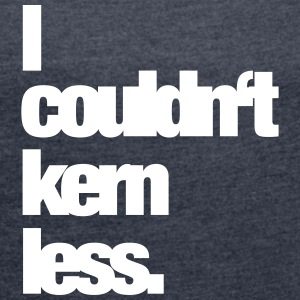 I couldn't care less. T-Shirts - Frauen T-Shirt mit gerollten Ärmeln