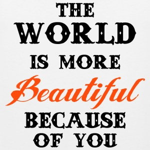The world is more beautiful because of you Tank Tops - Men's Premium Tank Top