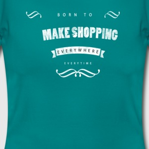 Born to make shopping T-shirts - T-shirt dam