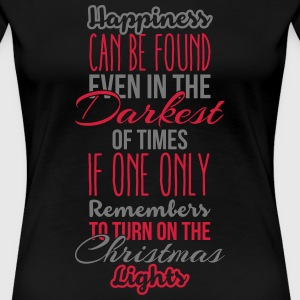 Happiness can be found even in the darkest of time T-shirts - Vrouwen Premium T-shirt