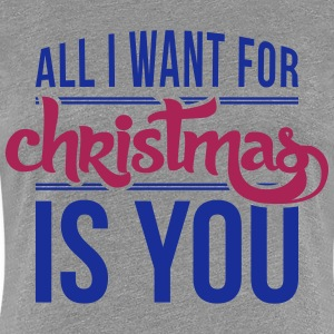 All I want for christmas is you Magliette - Maglietta Premium da donna
